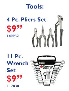 4 Piece Pliers Set $9.99. 11 Piece Wrench Set $9.99.