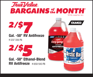 Gal. -50 degerees RV Antifreeze - 2 for $7. Gal. -50 degrees Ethanol-Blend RV Antifreeze - 2 for $5.