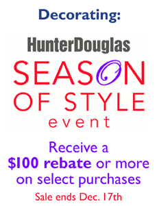 Hunter Douglas Season of Style Event. Receive a $100 rebate or more on select purchases. Sale ends Dec. 17th.