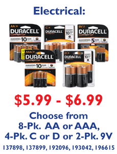 Duracell Batteries. $5.99 - $6.99. Choose from 8-Pk. AA or AAA, 4-Pk. C or D or 2-Pk. 9V. 137898, 137899, 192096, 193042, 196615